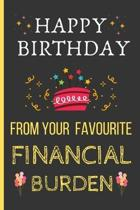 Happy Birthday From Your Favourite Financial Burden: Funny Birthday Gifts Blank Lined Notebook / Journal (6'' x 9'')