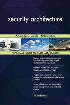 Security Architecture a Complete Guide - 2019 Edition