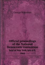 Official Proceedings of the National Democratic Convention Held at New York, July 4-9, 1868