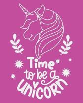 Time to be a unicorn: Journal and Notebook for Girls - Composition Size (7.5''x 9.25'') With Lined and Blank Pages, Perfect for Journal, Writi
