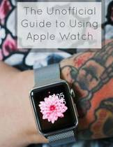 The Unofficial Guide to Using Apple Watch
