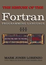 Abstracting Away the Machine: The History of the FORTRAN Programming Language (FORmula TRANslation)
