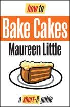 How To Bake Cakes (Short-e Guide)