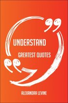 Understand Greatest Quotes - Quick, Short, Medium Or Long Quotes. Find The Perfect Understand Quotations For All Occasions - Spicing Up Letters, Speeches, And Everyday Conversations.