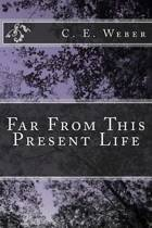 Far from This Present Life
