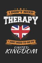 I Don't Need Therapy I Just Need To Go To United Kingdom