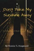 Don't Take My Sunshine Away