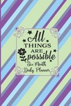 All Things Are Possible - 6 Month Daily Planner