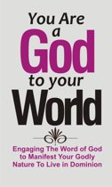 You Are A God To Your World
