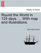 Round the World in 124 Days. ... with Map and Illustrations.