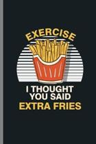 Exercise I thought you said Extra fries: (6''x9'') Lined notebook Journal to write in