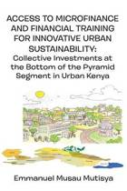 Access to Microfinance and Financial Training for Innovative Urban Sustainability. Collective Investments at the Bottom of the Pyramid Segment in Urban Kenya