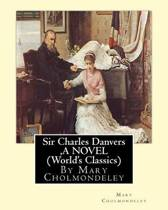 Sir Charles Danvers, by Mary Cholmondeley a Novel (World's Classics)