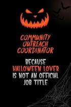 Community Outreach Coordinator Because Halloween Lover Is Not An Official Job Title: 6x9 120 Pages Halloween Special Pumpkin Jack O'Lantern Blank Line