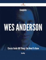 Complete Wes Anderson- Classic Guide - 180 Things You Need To Know