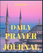 Muslim Prayer Journal: My Prayer Journal: Guide to Help you Pray 5 Times a Day and Keep Reading Quran & Daily Hadith