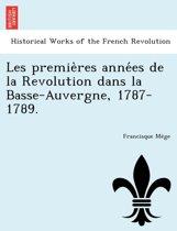 Les Premie Res Anne Es de La Revolution Dans La Basse-Auvergne, 1787-1789.