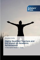 Highly Qualified Teachers and the Impact on Academic Achievement