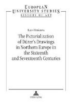 The Pictorialization of Duerer's Drawings in Northern Europe in the Sixteenth and Seventeenth Centuries