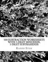 500 Subtraction Worksheets with 3-Digit Minuends, 3-Digit Subtrahends