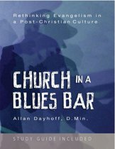 Church In a Blues Bar: Rethinking Evangelism In a Post Christian Culture