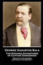 George Augustus Sala - The Strange Adventures of Captain Dangerous