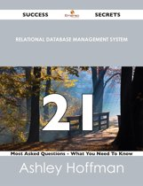 relational database management system 21 Success Secrets - 21 Most Asked Questions On relational database management system - What You Need To Know