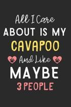 All I care about is my Cavapoo and like maybe 3 people: Lined Journal, 120 Pages, 6 x 9, Funny Cavapoo Dog Gift Idea, Black Matte Finish (All I care a