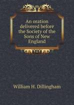 An Oration Delivered Before the Society of the Sons of New England