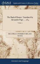 The Iliad of Homer. Translated by Alexander Pope. ... of 4; Volume 2