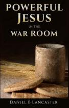 Powerful Jesus in the War Room