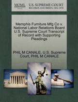 Memphis Furniture Mfg Co V. National Labor Relations Board U.S. Supreme Court Transcript of Record with Supporting Pleadings