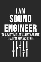 I Am The Sound Engineer Let's Just Assume That I'm Always Right