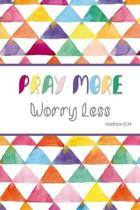 Pray More Worry Less - Matthew 6