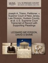 Joseph A. Triano, Petitioner, V. Superior Court of New Jersey, Law Division, Hudson County, et al. U.S. Supreme Court Transcript of Record with Supporting Pleadings