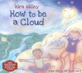 How To Be A Cloud; Yoga Songs For K