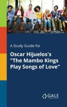 A Study Guide for Oscar Hijuelos's the Mambo Kings Play Songs of Love