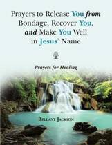 Prayers to Release You from Bondage, Recover You, and Make You Well in Jesus' Name