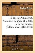 Le Cur� de Chavignat, Suivi de Caroline, La M�re Et La Fille, Le Devoir Difficile �dition Revue
