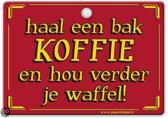 Metal Slogan - Spreukenbord - Tekst Bord - Haal een bak koffie en hou verder je waffel!