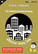 Ultimate Handbook Guide to Cairo : (Egypt) Travel Guide