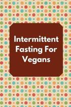 Intermittent Fasting For Vegans: Intermittent Fasting Tracker