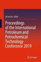 Proceedings of the International Petroleum and Petrochemical Technology Conference 2019
