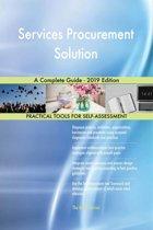 Services Procurement Solution A Complete Guide - 2019 Edition