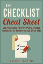 The Checklist Cheat Sheet: How to Harness the Surprising Power of the Simple Checklist to Supercharge Your Life