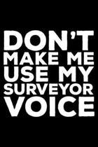 Don't Make Me Use My Surveyor Voice