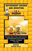 Retirement Savings and Investing for Beginners: The Easy Way to Save and Invest for Early Retirement and Financial Freedom, No Matter Your Age