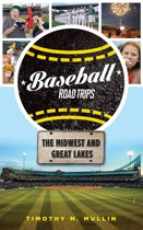 Baseball Road Trips: The Midwest and Great Lakes