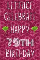 Lettuce Celebrate Happy 79th Birthday: Funny 79th Birthday Gift Lettuce Pun Journal / Notebook / Diary (6 x 9 - 110 Blank Lined Pages)
