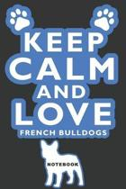 Keep Calm and Love French Bulldogs Notebook